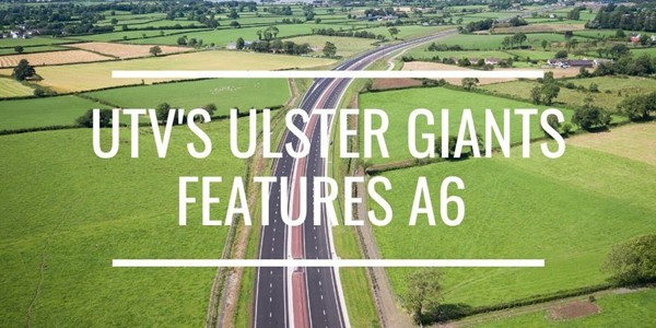 UTV's Ulster Giants programme features the A6 Dualling Scheme