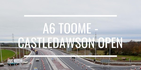 A6 Toome - Castledawson OPEN to live traffic